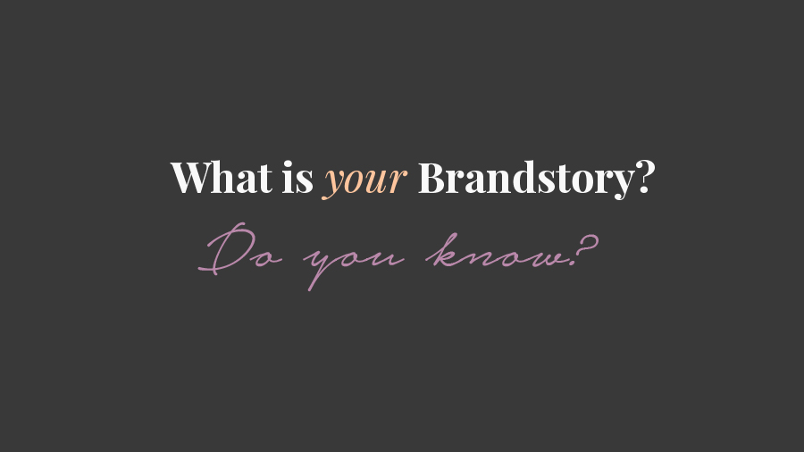 Do you know what your brandstory is?