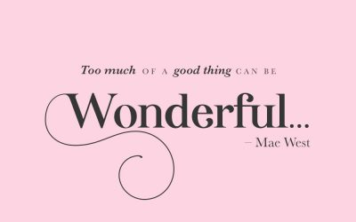 Too much of good thing can be wonderful